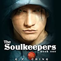 The Soulkeepers: The Soulkeepers Series, Book 1 (       UNABRIDGED) by G. P. Ching Narrated by Jeffrey Kafer