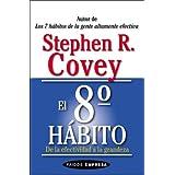 El 8o Habito: de La Efectividad a la Grandeza (Paidos Empresa) (Spanish Edition) ~ Stephen R. Covey