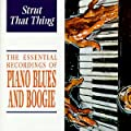 Strut That Thing: The Essential Recordings of Piano Blues & Boogie
