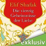 Die vierzig Geheimnisse der Liebe | Elif Shafak