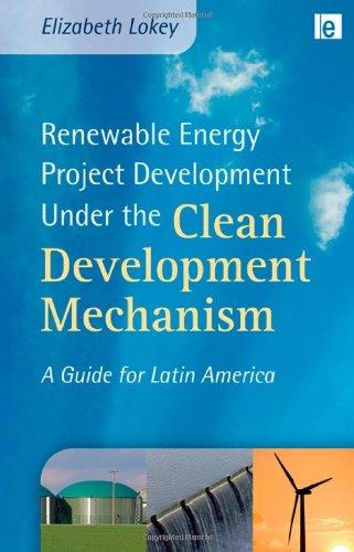 Renewable Energy Project Development Under the Clean Development Mechanism: A Guide for Latin America (Environmental Mar