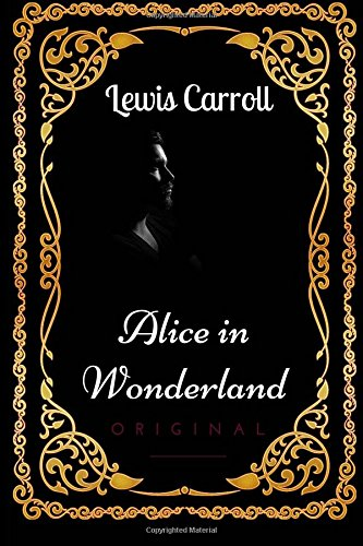 Alice in Wonderland: By Lewis Carroll : Illustrated
