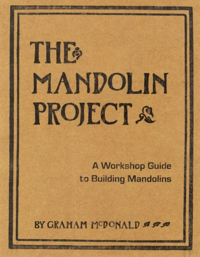 The Mandolin Project: A Workshop Guide to Building Mandolins [With Pattern(s)]
