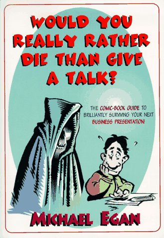 Would You Really Rather Die Than Give a Talk?: The Comic Book Guide to Brilliantly Surviving Your Next Business Presenta