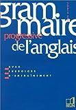GRAMMAIRE PROGRESSIVE DE L'ANGLAIS. Avec exercices d'entrainement