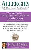 Peter D'Adamo Allergies: Fight Them with the Blood Type Diet (Dr. Peter J. D'Adamo's Eat Right 4 Your Type Health Library)