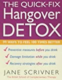 Jane Scrivner The Quick-fix Hangover Detox: 99 Ways to Feel 100 Times Better (Detox series)