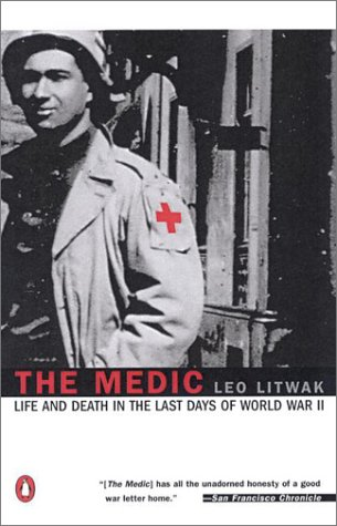The Medic: Life and Death in the Last Days of World War II, Leo Litwak
