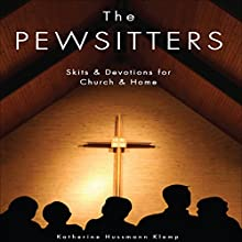 The Pewsitters: Skits and Devotions for Church and Home Audiobook by Katherine Hussmann Klemp Narrated by Katherine Hussmann Klemp