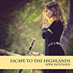 Escape To The Highlands: The MacKinnon Clan, Book 2 | April Holthaus
