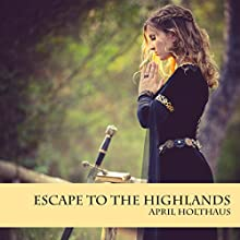 Escape To The Highlands: The MacKinnon Clan, Book 2 (       UNABRIDGED) by April Holthaus Narrated by Bill Dick