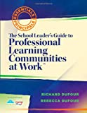 The School Leader's Guide to Professional Learning Communities at Work (Essentials for Principals)
