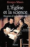 L'Eglise et la science : Histoire d'un malentendu. De Galil�e � Jean-Paul II (Nouvelles Etudes Historiques)