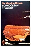 Sophoclean Tragedy (Oxford Paperbacks) (0198810962) by Bowra, C.M.