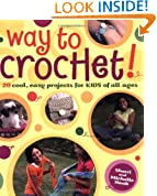 """Way to Crochet!: """"20 Cool, Easy Projects for Kids of All Ages"""""""