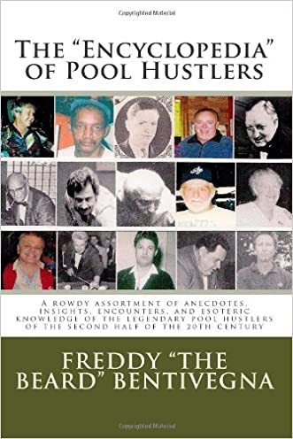 "The ""Encyclopedia"" of Pool Hustlers: A rowdy assortment of anecdotes, insights, encounters, and esoteric knowledge of the legendary pool hustlers of the second half of the 20th century"