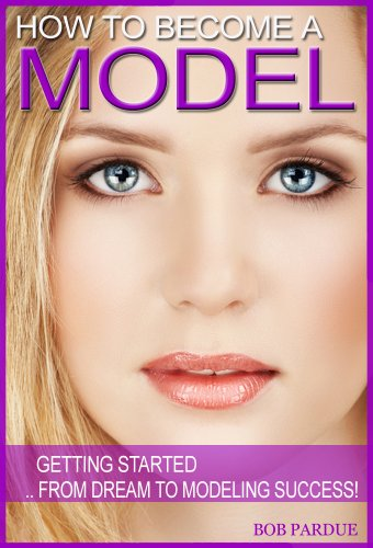 How to Become a Model: Getting Started From Dream To Modeling Success! (How To Become A Model compare prices)