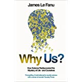 Why Us?: How Science Rediscovered the Mystery of Ourselvesby James Le Fanu