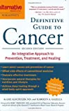 Alternative Medicine Magazine's Definitive Guide to Cancer: An Integrated Approach to Prevention, Treatment, and Healing (Alternative Medicine Definative Guide)