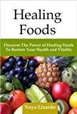 Healing Foods: Discover The Amazing Healing Power of Food to Restore Your Health and Wellbeing