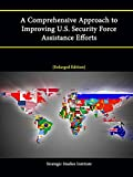 img - for A Comprehensive Approach to Improving U.S. Security Force Assistance Efforts [Enlarged Edition] book / textbook / text book