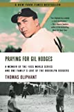 Praying for Gil Hodges: A Memoir of the 1955 World Series and One Family's Love of the Brooklyn Dodgers (031231762X) by Oliphant, Thomas