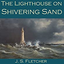 The Lighthouse on Shivering Sand (       UNABRIDGED) by J. S. Fletcher Narrated by Cathy Dobson