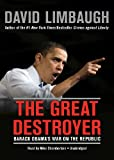 The Great Destroyer: Barack Obamas War on the Republic
