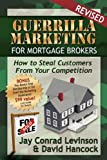 Guerrilla Marketing for Mortgage Brokers: How to Steal Customers from Your Competition (Guerilla Marketing Press)