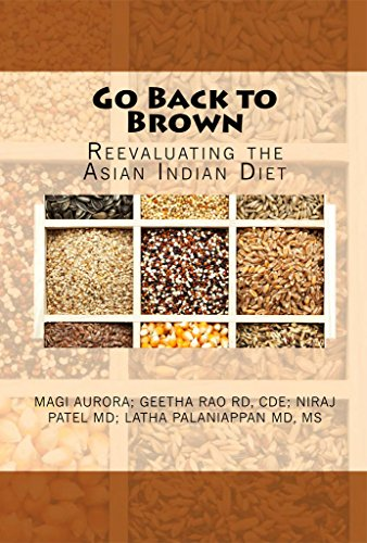 Go Back to Brown: Reevaluating the Asian Indian Diet by Magi Aurora, Niraj Patel, Geetha Rao, Latha Palaniappan