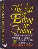 The Art Of Eating In France (Manners And Menus In The Nineteenth Century)