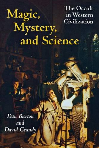 Magic, Mystery, and Science: The Occult in Western Civilization, by Danny Ethus Burton, David A. Grandy