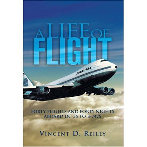 A Life of Flight FORTY FLIGHTS AND FORTY NIGHTS ABOARD DC-3S TO B-747S [Capt. Vincent D. Reilly] (Tapa Blanda)