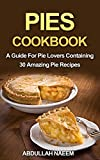 Pies cookbook: A guide for pie lovers containing 30 amazing pie recipes