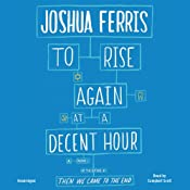 To Rise Again at a Decent Hour Part 2: A Novel | [Joshua Ferris]