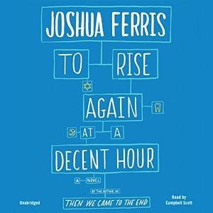 To Rise Again at a Decent Hour: A Novel | [Joshua Ferris]