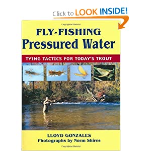 Fly-Fishing Pressured Water Lloyd Gonzales and Norm Shires