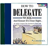 How to Delegate Work and Ensure It's Done Right