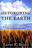 Outgrowing the Earth: The Food Security Challenge in an Age of Falling Water Tables and Rising Temperatures (0393327256) by Brown, Lester R.