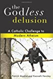Image of The Godless Delusion: A Catholic Challenge to Modern Atheism