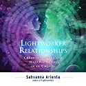 Lightworker Relationships: Creating Lasting and Healthy Bonds as an Empath Audiobook by Sahvanna Arienta Narrated by Sheila Book
