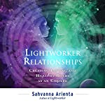 Lightworker Relationships: Creating Lasting and Healthy Bonds as an Empath | Sahvanna Arienta