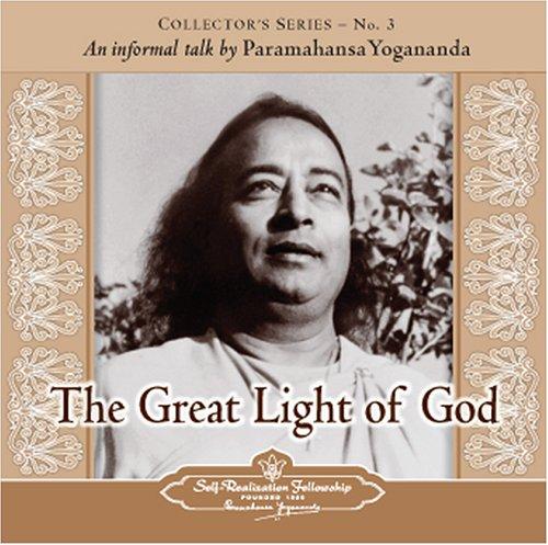The Great Light of God: An Informal Talk by Paramahansa Yogananda (Collector's Series)