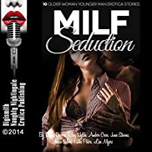 MILF Seduction: 10 Older Woman Younger Man Erotica Stories (       UNABRIDGED) by Dawn Devore, Riley Wylde, Amber Cross, June Stevens, Jessica Silver, Kathi Peters, Lisa Myers Narrated by Audrey Lusk, Layla Dawn