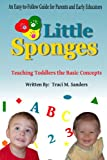 img - for Little Sponges: Teaching Toddlers the Basic Concepts book / textbook / text book
