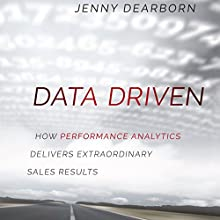 Data Driven: How Performance Analytics Delivers Extraordinary Sales Results (       UNABRIDGED) by Jenny Dearborn Narrated by Elizabeth Lundy