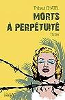 Morts � perp�tuit�: Un thriller d�di� aux stars disparues par Chatel