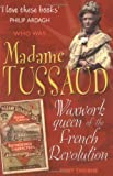 Madame Tussaud: Waxwork Queen of the French Revolution (Who Was...?)