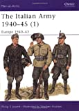 The Italian Army 1940-45 (1): Europe 1940-43: Europe, 1940-43 v. 1 (Men-at-Arms)