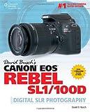 David Busch David Buschs Canon EOS Rebel SL1/100D GDE Digital SLR Photography (David Busch's Digital Photography Guides)